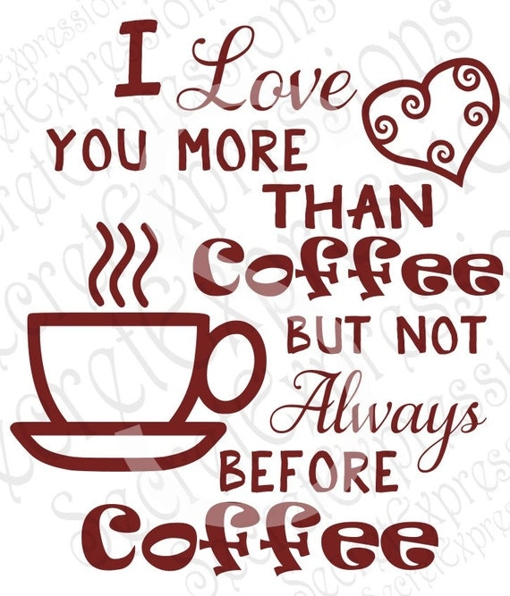 I Love You More Than Coffee: I Love You More Than Coffee But Not Always By