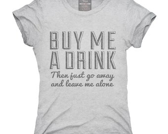Buy Me A Drink Then Go Away T-Shirt, Hoodie, Tank Top, Gifts