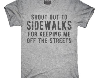 Shout Out To Sidewalks For Keeping Me Off The Streets T-Shirt, Hoodie, Tank Top, Gifts