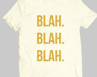 Blah Blah Blah - Typography Art - Sparkle Yellow - Custom Shirt - Funny Quotes - Funny Shirt - Handmade Tshirt | IGO-196-Perfcase