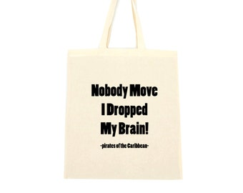 cotton tote bag, nobody move I dropped my brain, pirates of the Caribbean
