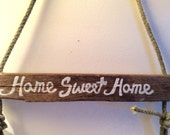 Home Sweet Home Hand Painted Driftwood and Distressed Marine Fishing Rope Sign Made From Hand Collected Surf Tumbled Materials