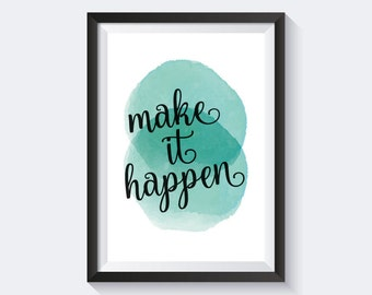 Make it happen print, watercolor print, inspirational quote print, instant download