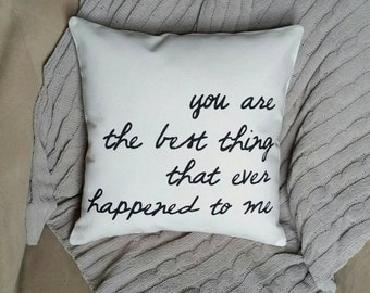 You are the best thing that ever happened to me | 18x18 inch pillow | Valentine's Gift | Anniversary Gift | Wedding Gift | You and me gift