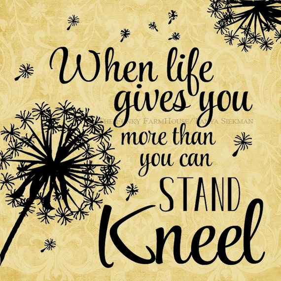SVG & PNG - When Life gives you more than you can Stand Kneel