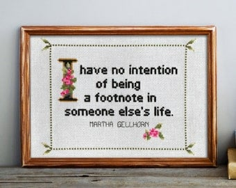 Martha Gellhorn Quote Easy Cross Stitch Pattern No. 1: I Have No Intention Of Being A Footnote In Someone Else's Life (Instant PDF Download)