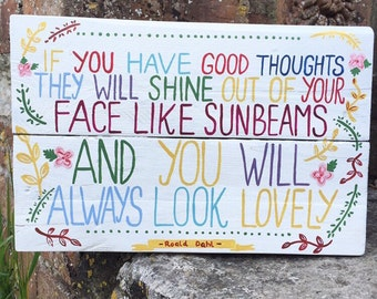Pallet Art Wooden Sign - If You Have Good Thoughts They Will Shine - Roald Dahl