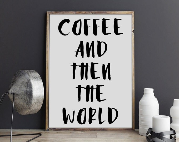 Coffee Quote Poster / Coffee and Then the World Printable Poster / Coffee Wall Art / A4 / 50X70 Motivational Poster