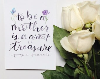 To be a mother is a great treasure, Pope Francis 5x7 print