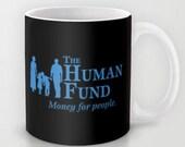 The Human Fund  - 11 oz or 15 oz Ceramic Mug