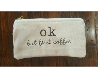 O.K. but first coffee cosmetic bag, This very soft zipper pouch can be used for a anything. Fits I phone 6 plus or note 4