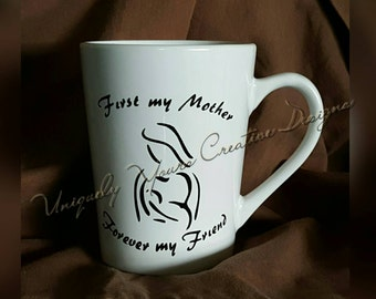 Mom Coffee Mug, Mother's Day Gift, Gifts for Moms, New Mother Gift, Coffee Tea Mug, First my Mother Forever my Friend