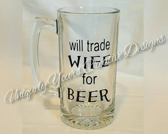 Dad Beer Mug, Personalized Gift, Glass Beer Mug Stein, Gifts for Men, Father's Day Gift, Beer Lovers Mug, Will trade Wife for Beer