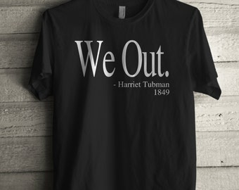 Men's We Out Shirt Printed Unisex Adult Harriet Tubman Graphic T-shirt #1342