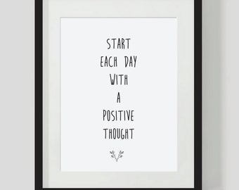 Black and White Inspirational Quote. Start each day with a positive thought. Instant download. Wall art print. Inspire.