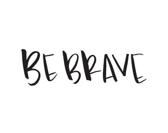 Be Brave - black watercolor calligraphy - nursery printable - download - digital print - instant download