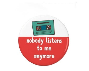Nobody Listens to me Anymore - Pin Badge or Fridge Magnet - Cassette - 80s - cute - funny - retro - vintage