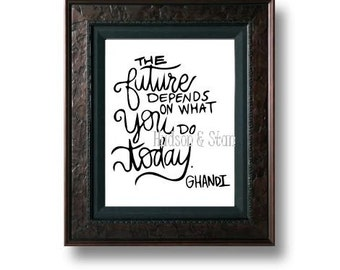 Digital Print Instant Download Typography Ghandi Quote Words Future Depends Today Poster Original Graduation Birthday Easy Fast Gift Present