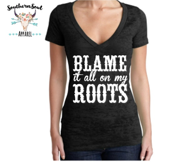 Blame It All On My Roots Women's Burnout V Neck T Shirt, Country T Shirt, Southern T Shirt, Country Concert Shirt
