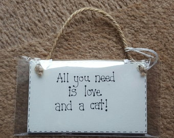 Funny Cat Lover Plaques  - All You Need Is Love And A Cat - Wooden Sign plaque Gift