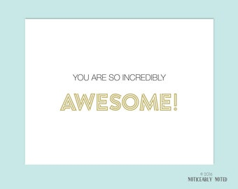 You are so incredibly AWESOME note cards