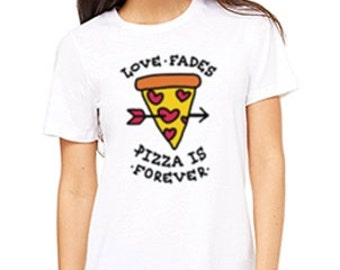 LOVE FADES Pizza Is Forever Ladies Tee