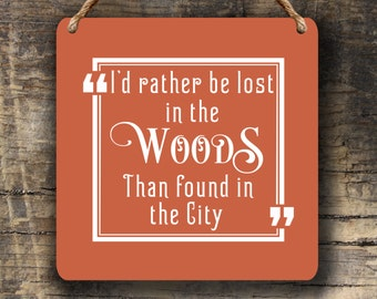 I'd rather be LOST IN the WOODS Sign,Cute Woods Wall Hanging,Woods Wall Decor, Woods Wall Signs,Quote signs,Quote Art,Lost in the Woods sign