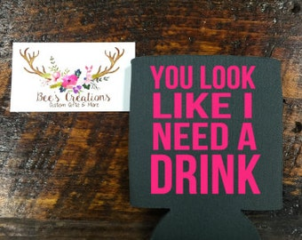 You Look Like I Need A Drink - Can Coolie - Insulated Beverage Holder