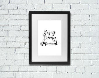 INSTANT DOWNLOAD | Enjoy Every Moment | Inspirational Art Print | A4 Print | Room Decor