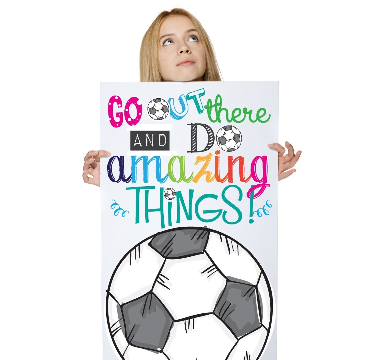 Do Amazing Things: Go Out There And Do Amazing Things. Soccer Motivational Quote