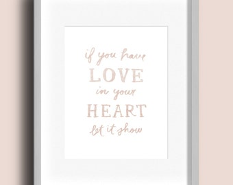 If you have love in your heart let it show - print