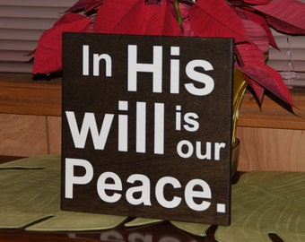 in His will is our Peace Cute Quote Sign. Solid Wood, Hand Painted 1-Sided Sign. Custom Made - Options Available!!