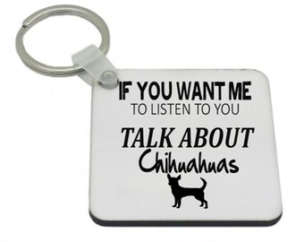 If you want me to listen talk about CHIHUAHUAS Keyring