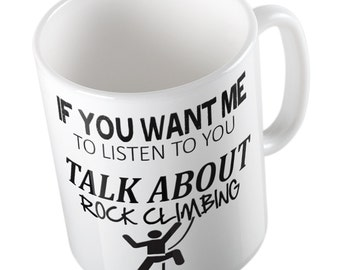 If you want me to listen Talk about ROCK CLIMBING Mug