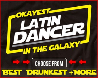 Okayest Latin Dancer In The Galaxy Shirt Funny Latin Dancing Shirt GIft for Latin Dancer