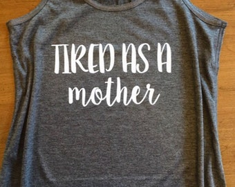 Tired As A Mother Shirt - Mom Workout Tank or Tee - Mom Life Shirt - Gift for Mom