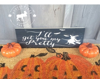 I'll Get You My Pretty Wood Halloween Sign