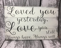 Loved You Yesterday Love You Still Always Have Always Will - Wedding Sign - Wedding Gift - Anniversary Gift - Couples Gift - Wedding Decor