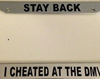 Stay Back I Cheated At The DMV - Chrome License Plate Frame -  Funny Custom