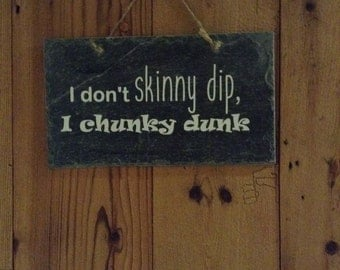 I don't skinny dip, I chunky dunk hanging slate plaque or hanging sign. Rustic homeware, gift, funny sign.