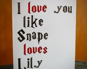 I love you like Snape loves Lily card