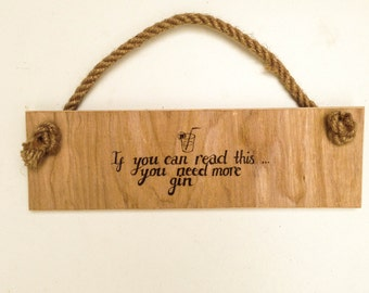 If you can read this you need more gin funny wooden rustic wall sign, pyrography wall sign, rustic wooden wall hanging, gin inspired quote