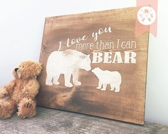 I love you more than I can Bear - Woodland Home Decor - Country Home Decor  - Bear Art - Wooden Signs - Country Cabin - Cabin Decor