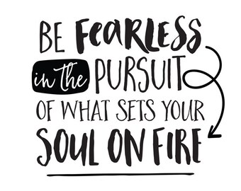 Be Fearless in the Pursuit of What Sets your Soul on Fire, Printable Art, Inspirational Print, Typography Quote, Digital Download Print