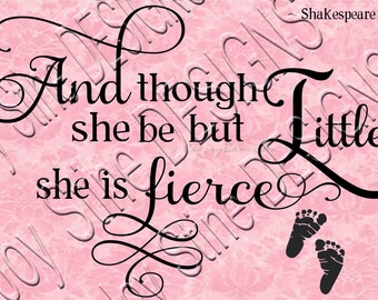 Though she be but LITTLE she is FIERCE svg png jpg