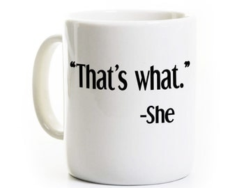 """Funny Gag Gift for Secretary Receptionist Coworker Office Worker Roommate BFF - """"That's What."""" -She - That's What She Said Coffee Mug"""
