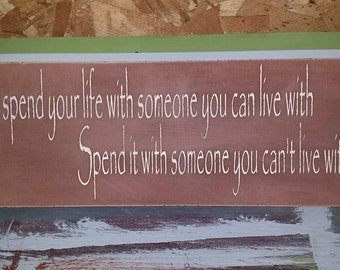 Don't Spend Your Life with Someone You Can Live With Wood Sign