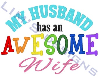 "My Husband has an AWESOME Wife - saying - machine embroidery design- 3 sizes 4x4"", 5x7"", 6x10"""