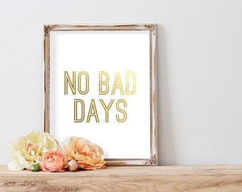 No Bad Days Gold Foil Print FREE US SHIPPING