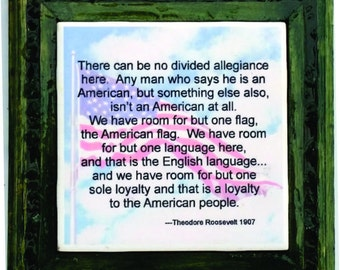 Patriotic Trivet Teddy Roosevelt  verse: There can be no divided allegiance here.